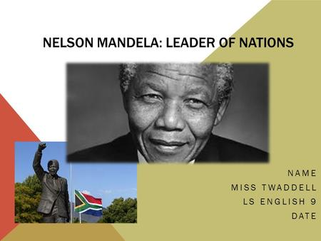 NELSON MANDELA: LEADER OF NATIONS NAME MISS TWADDELL LS ENGLISH 9 DATE.