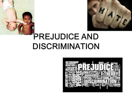 PREJUDICE AND <strong>DISCRIMINATION</strong>