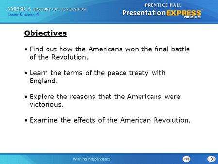 Objectives Find out how the Americans won the final battle of the Revolution. Learn the terms of the peace treaty with England. Explore the reasons that.