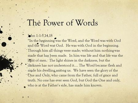 "The Power of Words John 1:1-5,14,18 ""In the beginning was the Word, and the Word was with God and the Word was God. He was with God in the beginning. Through."