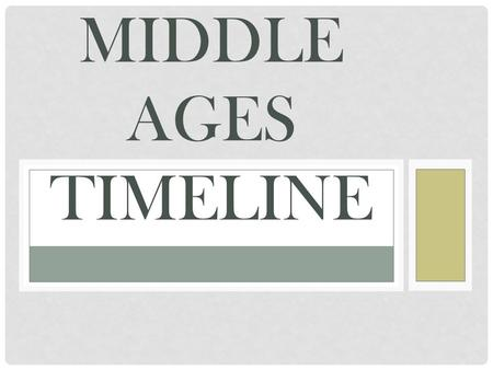 MIDDLE AGES TIMELINE. EuropeByzantineIslamMongolsChina 500 600 700 800 900 1000 1100 1200 1300 1400 1500 European Middle Ages Dark Ages High Middle Ages.