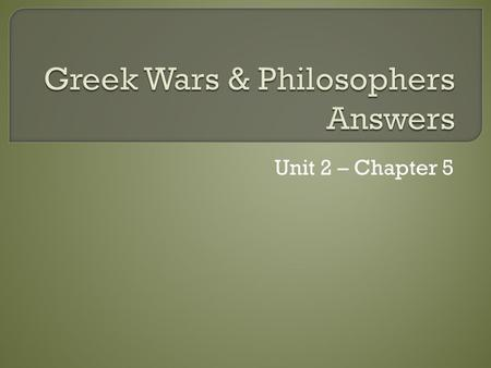 Unit 2 – Chapter 5.  When did the battle take place? 490 B.C  Who fought? Persia & Athens / Greeks  Who won? Athens / Greeks.