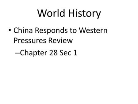 World History China Responds to Western Pressures Review – Chapter 28 Sec 1.