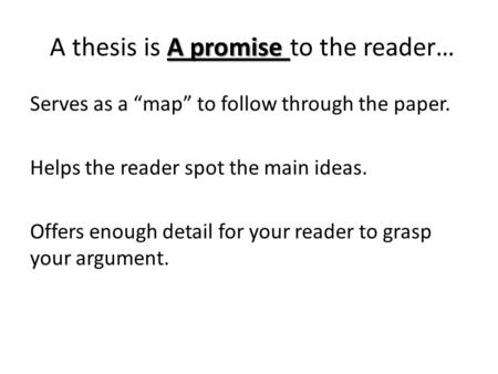 A thesis is A promise to the reader…
