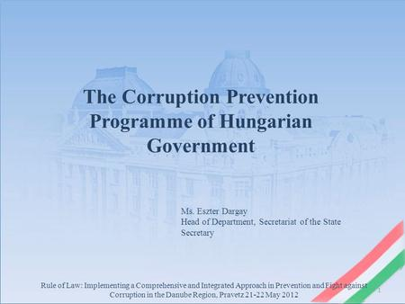 1 Rule of Law: Implementing a Comprehensive and Integrated Approach in Prevention and Fight against Corruption in the Danube Region, Pravetz 21-22 May.