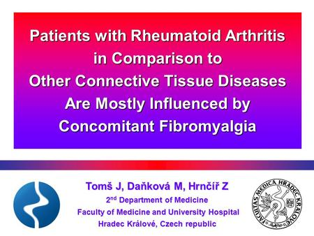 Patients with Rheumatoid Arthritis in Comparison to Other Connective Tissue Diseases Are Mostly Influenced by Concomitant Fibromyalgia Tomš J, Daňková.