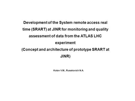 Development of the System remote access real time (SRART) at JINR for monitoring and quality assessment of data from the ATLAS LHC experiment (Concept.