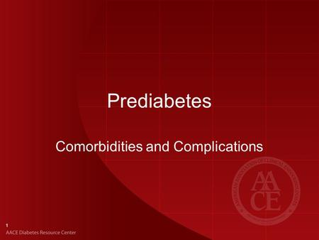 1 Prediabetes Comorbidities and Complications. 2 Common Comorbidities of Prediabetes Obesity CVD Dyslipidemia Hypertension Renal failure Cancer Sleep.