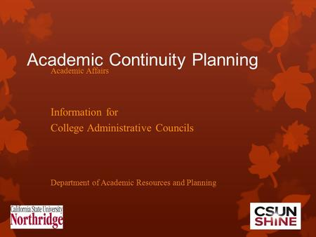 Academic Continuity Planning Academic Affairs Information for College Administrative Councils Department of Academic Resources and Planning.