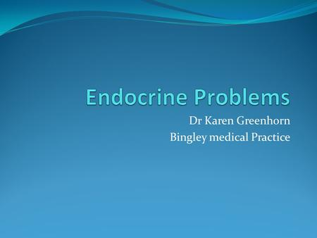 Dr Karen Greenhorn Bingley medical Practice. See Cases.