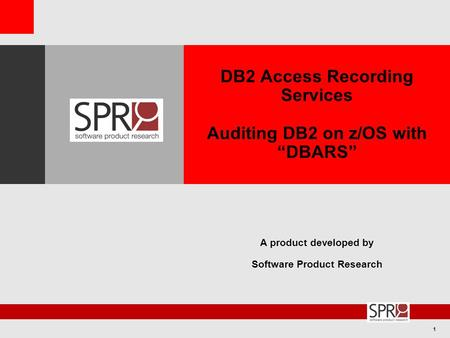 "1 DB2 Access Recording Services Auditing DB2 on z/OS with ""DBARS"" A product developed by Software Product Research."