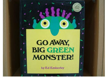 Big Green Monster has two big yellow eyes, a long bluish-greenish nose,