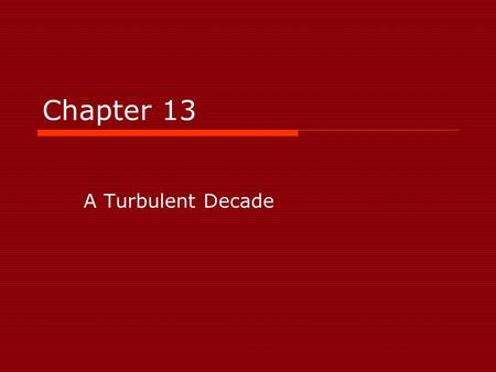 Chapter 13 A Turbulent Decade.
