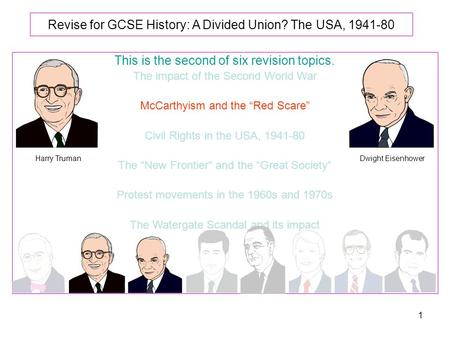 1 Revise for GCSE History: A Divided Union? The USA, 1941-80 This is the second of six revision topics. The impact of the Second World War McCarthyism.