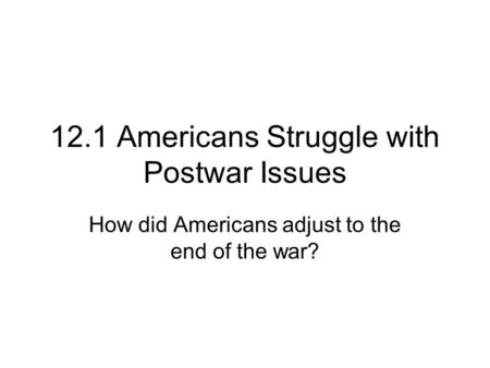 12.1 Americans Struggle with Postwar Issues