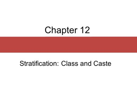 Stratification: Class and Caste