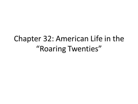 "Chapter 32: American Life in the ""Roaring Twenties"""