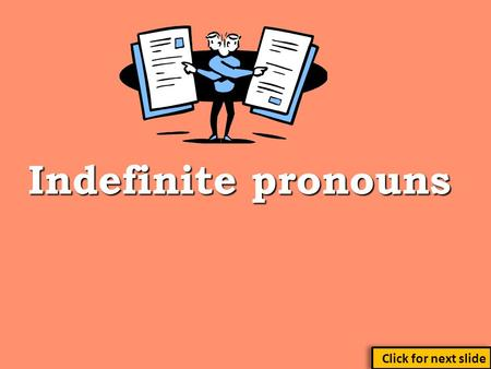 Indefinite pronouns Click for next slide.