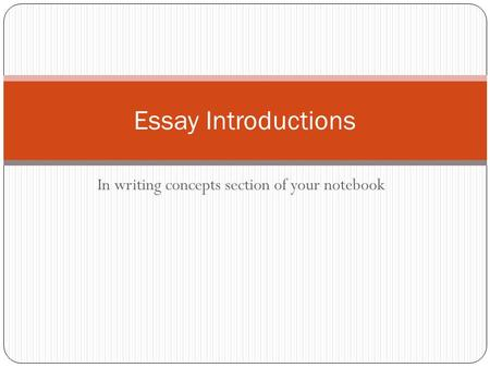 In writing concepts section of your notebook Essay Introductions.