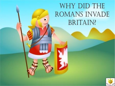 Why did the Romans Invade Britain?.