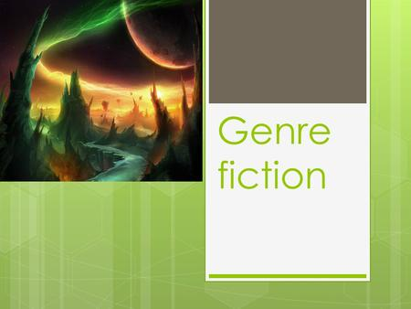 Genre fiction.  – it a type of movies, in which ideas and images are based exclusively on the fictional author of the wonderful world in the image of.