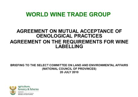 WORLD WINE TRADE GROUP AGREEMENT ON MUTUAL ACCEPTANCE OF OENOLOGICAL PRACTICES AGREEMENT ON THE REQUIREMENTS FOR WINE LABELLING BRIEFING TO THE SELECT.