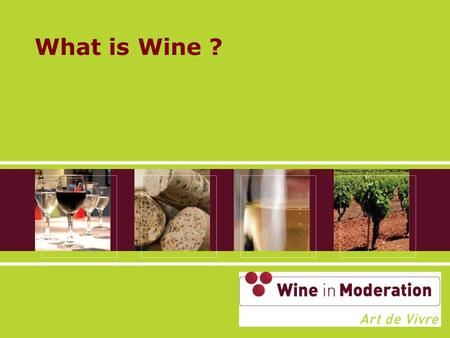 What is Wine ?. Principles The EU Wine Sector principles (I) Wine is part of our European lifestyle, culture and heritage; The problem is not alcohol.