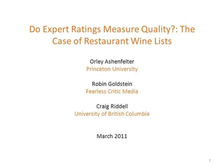 Do Expert Ratings Measure Quality?: The Case of Restaurant Wine Lists Orley Ashenfelter Princeton University Robin Goldstein Fearless Critic Media Craig.