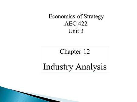 Economics of Strategy AEC 422 Unit 3 Chapter 12 Industry Analysis.