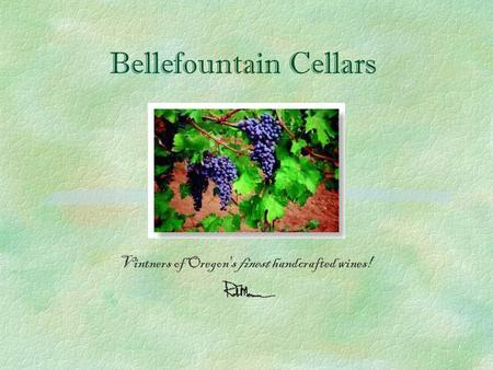 Bellefountain Cellars Vintners of Oregon's finest handcrafted wines!