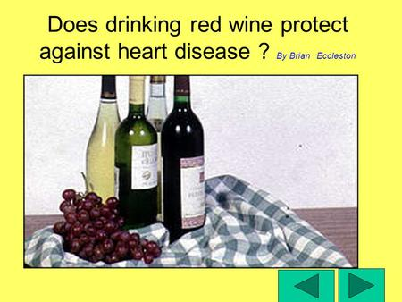 Does drinking red wine protect against heart disease ? By Brian Eccleston.
