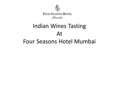 Indian Wines Tasting At Four Seasons Hotel Mumbai.