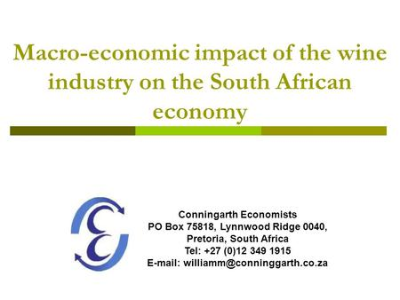 E-mail: williamm@conninggarth.co.za Macro-economic impact of the wine industry on the South African economy Conningarth Economists PO Box 75818, Lynnwood.