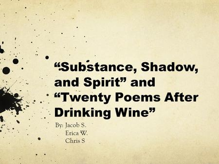 """Substance, Shadow, and Spirit"" and ""Twenty Poems After Drinking Wine"""