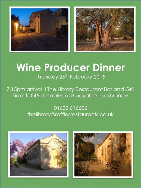 Wine Producer Dinner Thursday 26 th February 2015 7.15pm arrival l The Library Restaurant Bar and Grill Tickets £45.00 tables of 8 payable in advance 01603.