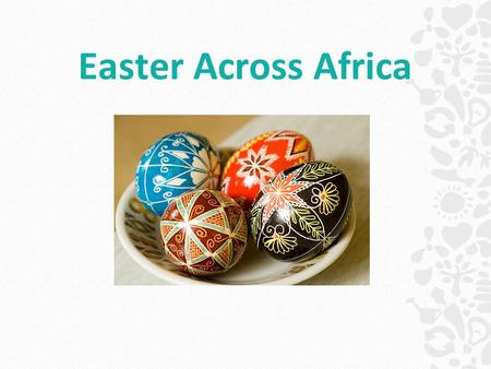 Easter Across Africa. How do you spend the Easter break? Who do you spend Easter with?