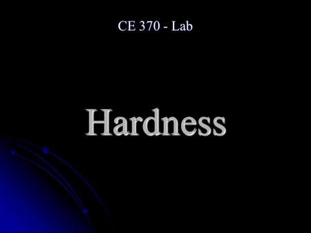 Hardness CE 370 - Lab. Definition Hardness of water is a measure of its capacity to precipitate soap and is caused mainly by the presence of divalent.