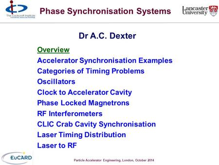 Particle Accelerator Engineering, London, October 2014 Phase Synchronisation Systems Dr A.C. Dexter Overview Accelerator Synchronisation Examples Categories.