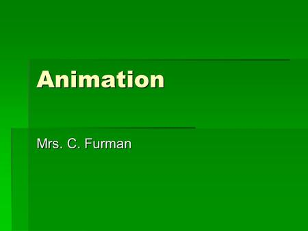 Animation Mrs. C. Furman. Animation  We can animate our crab by switching the image between two pictures.  crab.png and crab2.png.