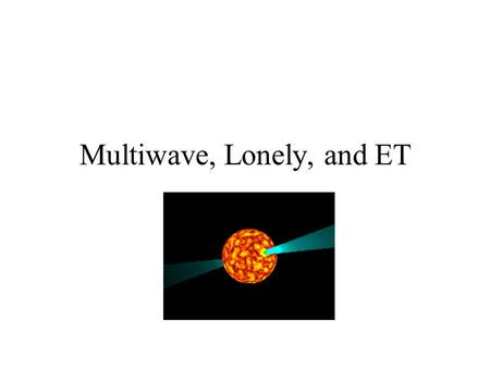 Multiwave, Lonely, and ET. Where do I live? The image of the IR man is from the Infrared Processing and Analysis Center at the California Institute.