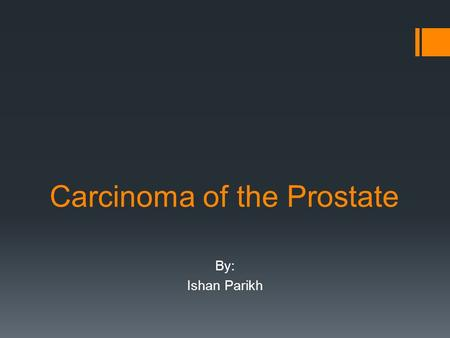 "Carcinoma of the Prostate By: Ishan Parikh. Background on Cancer  Oldest information dates back to 3000 BC, Egyptian textbook on trauma surgery – ""There."