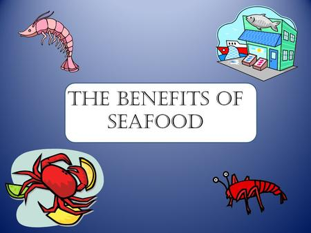 The Benefits of Seafood. Seafood Shrimp Crawfish CrabAlligator Oysters Fish.