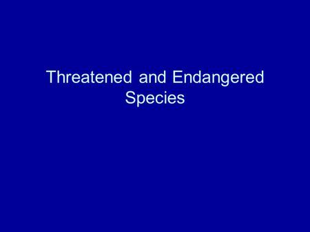 Threatened and <strong>Endangered</strong> <strong>Species</strong>. Extinction Extinction is both a natural and a human mediated process There are temporal and spatial dimensions to extinction.
