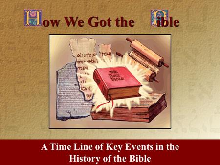 A Time Line of Key Events in the History of the Bible ow We Got the ible.