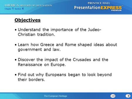 Objectives Understand the importance of the Judeo- Christian tradition. Learn how Greece and Rome shaped ideas about government and law. Discover the.