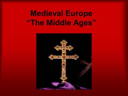 "Medieval Europe ""The Middle Ages"". Why was this period referred to as ""The Middle Ages""?"