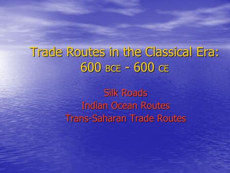 Trade Routes in the Classical Era: 600 BCE CE