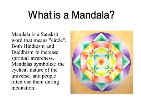 Mandala is a Sanskrit word that means circle. Both Hinduism and Buddhism to increase spiritual awareness. Mandalas symbolize the cyclical nature of the.