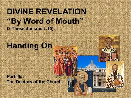 "DIVINE REVELATION ""By Word of Mouth"" (2 Thessalonians 2:15): Handing On Part IIId: The Doctors of the Church."