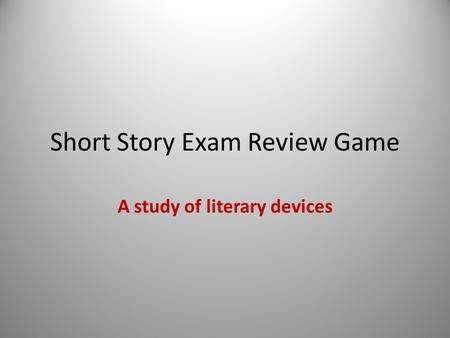 Short Story Exam Review Game A study of literary devices.
